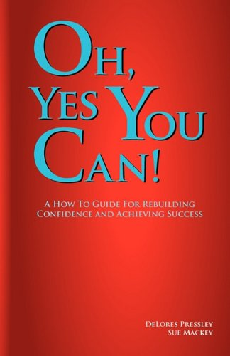 9780972617246: Oh Yes, You Can! A How To Guide For Rebuilding Confidence and Achieving Success