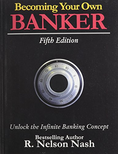 Becoming Your Own Banker: Unlock the Infinite Banking Concept: R. Nelson Nash