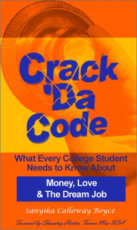 Crack Da Code: What Every College Student Needs to Know About Money, Love & The Dream Job: ...