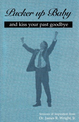 Pucker Up Baby and Kiss your past: Dr. James R.