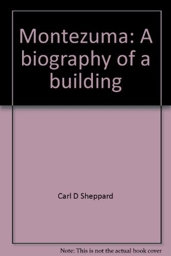 Montezuma: A biography of a building: Sheppard, Carl D