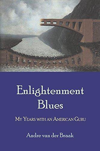 Enlightenment Blues: My Years with an American Guru: Braak, Andre Van Der