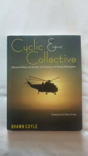 Cyclic & Collective More Art And Science of Flying Helicopters: Shawn Coyle