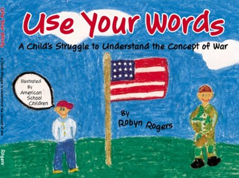 9780972640824: Use Your Words: A Child's Struggle to Understand the Concept of War