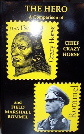 The Hero : A Comparison of Chief Crazy Horse and Field Marshal Rommel: Ehanamani (A. C. Ross)