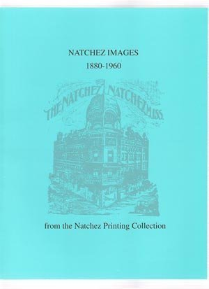 Natchez Images 1880-1960, from the Natchez Printing Collection