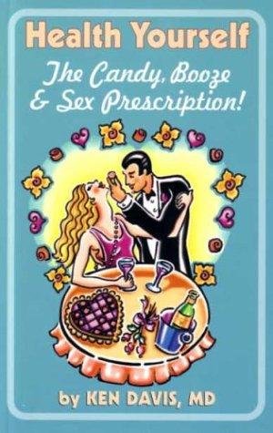 Health Yourself The Candy, Booze & Sex Prescription (0972643400) by Davis, Ken
