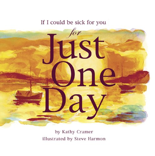 If I Could Be Sick for You for Just One Day: Cramer, Kathy {Author}