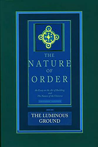 9780972652940: The Nature of Order: An Essay on the Art of Building and the Nature of the Universe, Book 4 - The Luminous Ground (Center for Environmental Structure, Vol. 12)
