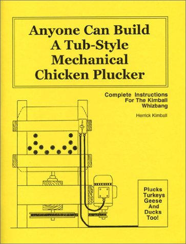 9780972656443: Anyone Can Build a Tub-Style Mechanical Chicken Plucker : Complete Instructions for the Kimball Whizbang