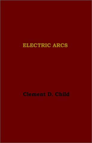9780972659611: Electric Arcs-Experiment Upon Arcs Between Different Electrodes In Various Environments