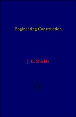 Engineering Construction - Tunneling, Bridges, and Geodesy: Shields, Joan E.