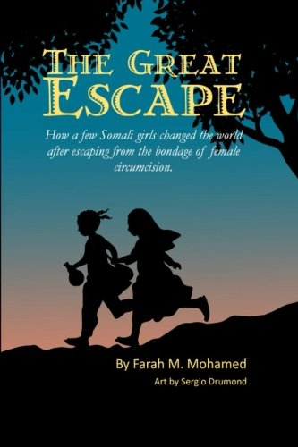 9780972661560: The Great Escape: How a few Somali girls changed the world, after escaping from the bondage of female circumcision.