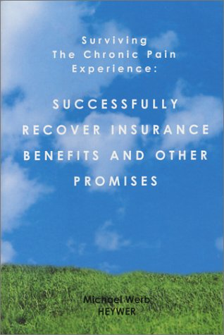 9780972664417: Surviving the Chronic Pain Experience: Successfully Recover Insurance Benefits and Other Promises