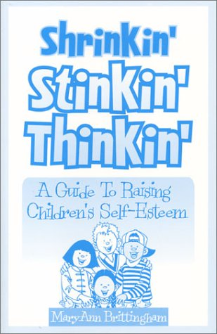 Shrinkin' Stinkin' Thinkin': A Guide to Raising Children's Self-Esteem: MaryAnn...