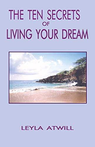 9780972670517: The Ten Secrets of Living Your Dream