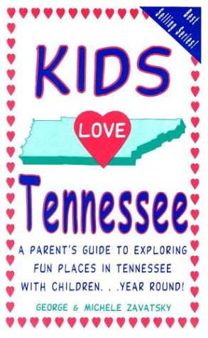 9780972685429: Kids Love Tennessee: A Parent's Guide to Exploring Fun Places in Tennessee With Children...Year Round