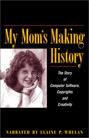 9780972687102: My Mom's Making History: The Story of Computer Software, Copyrights and Creativity