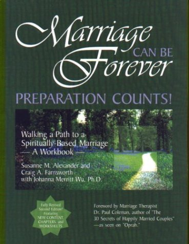 Marriage Can Be Forever: Preparation Counts! Walking a Path to a Spiritually-Based Marriage (Second...