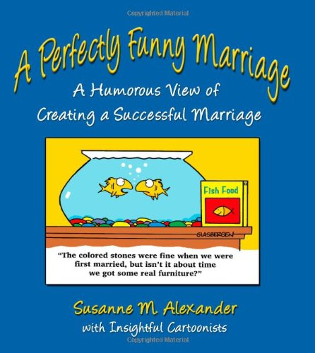 A Perfectly Funny Marriage: A Humorous View: Susanne M. Alexander