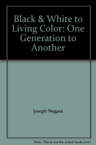 Black & White to Living Color: One Generation to Another: Joseph Nugara