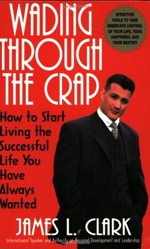 9780972697552: Wading Through The Crap: How to Start Living The Successful Life You Have Always Wanted