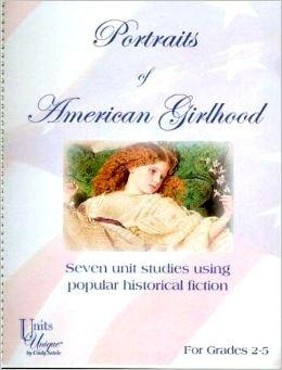 9780972697705: Portraits of American Girlhood : Seven Unit Studies Using Popular Historical Fiction