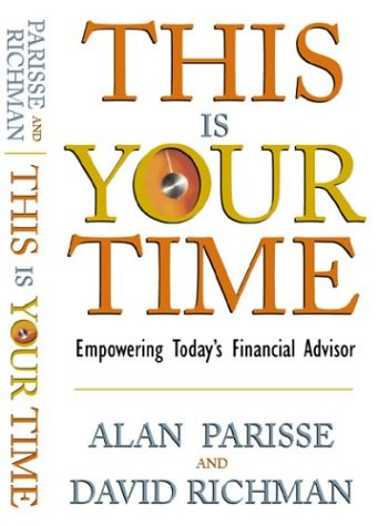 This Is Your Time: Empowering Today's Financial: Alan Parisse, David