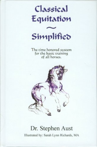 9780972700917: CLASSICAL EQUITATION - SIMPLIFIED The Time Honored System for the Basic Training of all Horses.