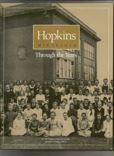 Hopkins Minnesota : Through the Years: Ewing, Beverly O. {Editor}