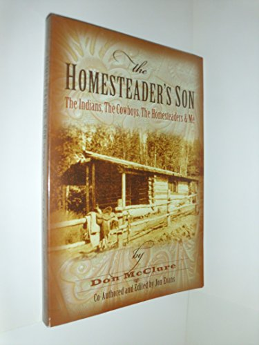 The homesteader's son: The Indians, the cowboys, the homesteaders & me, McClure, Don