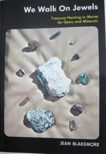 9780972702515: We Walk on Jewels: Treasure Hunting in Maine for Gems and Minerals