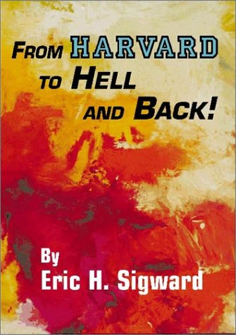 FROM HARVARD TO HELL AND BACK!: Sigward, Eric H.
