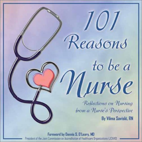 9780972708135: 101 Reasons to be a Nurse: Reflections on Nursing from a Nurse's Perspective