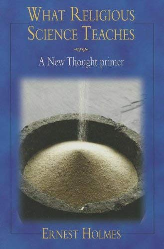 What Religious Science Teaches: A New Thought Primer (0972718427) by Ernest Holmes