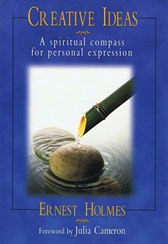 Creative Ideas: A Spiritual Compass for Personal Expression: Ernest Holmes