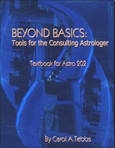 9780972723862: Beyond Basics: Tools for the Consulting Astrologer