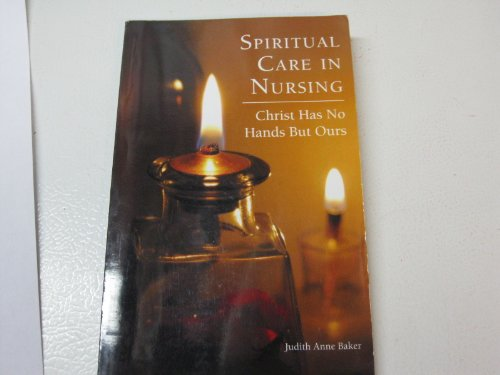 9780972726023: Spiritual Care in Nursing ( Christ Has No Hands but Ours)