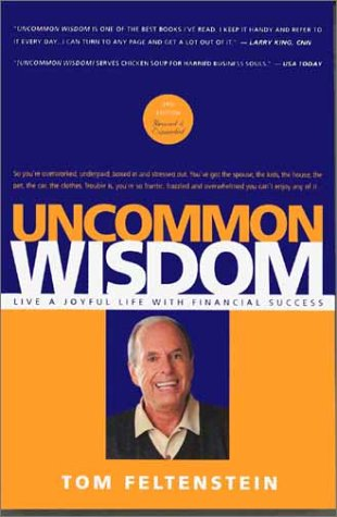 Uncommon Wisdom: Live a Joyful Life with Financial Success: Feltenstein, Tom