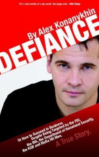 Defiance Or How to Succeed in Business: Alex Konanykhin