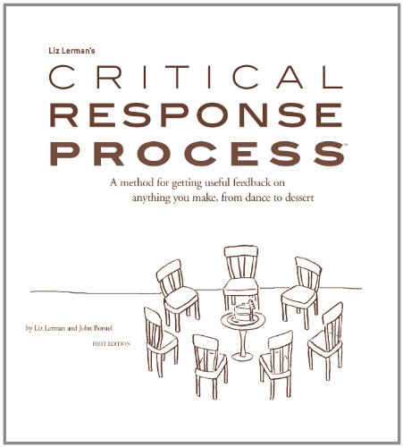 9780972738507: Liz Lerman's critical response process: A method for getting useful feedback on anything you make, from dance to dessert / by Liz Lerman and John Borstel