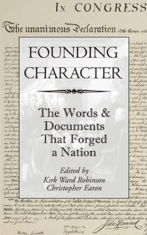 Founding Character: The Words & Documents That Forged a Nation: Robinson, Kirk Ward [Editor]; ...