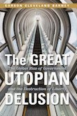 9780972740135: The Great Utopian Delusion: The Global Rise of Government and the Destruction of Liberty