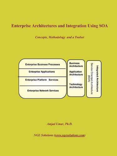 Enterprise Architectures and Integration Using SOA: Concepts, Methodology and a Toolset: Umar, ...