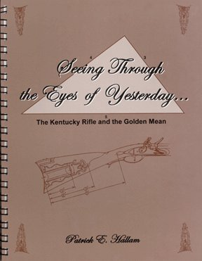 9780972742504: Seeing Through the Eyes of Yesterday--: The Kentucky Rifle and the Golden Mean