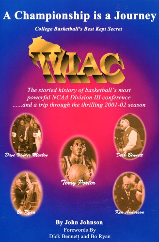 9780972742825: A championship is a journey: College basketball's best kept secret, WIAC, the storied history of basketball's most powerful NCAA Division III ... a trip through the thrilling 2001-02 season