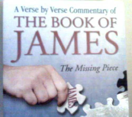 9780972747806: A Verse By Verse Commentary of the Book of James: The Missing Piece