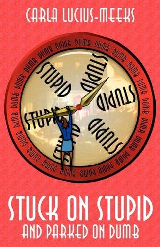 Stuck on Stupid & Parked on Dumb: Carla Lucius-Meeks