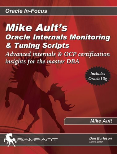 9780972751384: Mike Ault's Oracle Internals Monitoring & Tuning Scripts: Advanced Internals & OCP Certification Insights for the Master DBA (Oracle In-Focus series)
