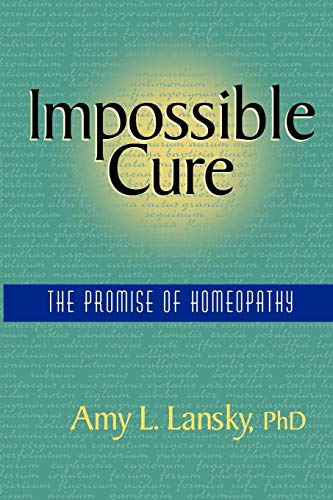 9780972751407: Impossible Cure: The Promise of Homeopathy